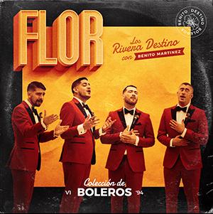 Flor – LOS RIVERA DESTINO Y BENITO MARTÍNEZ
